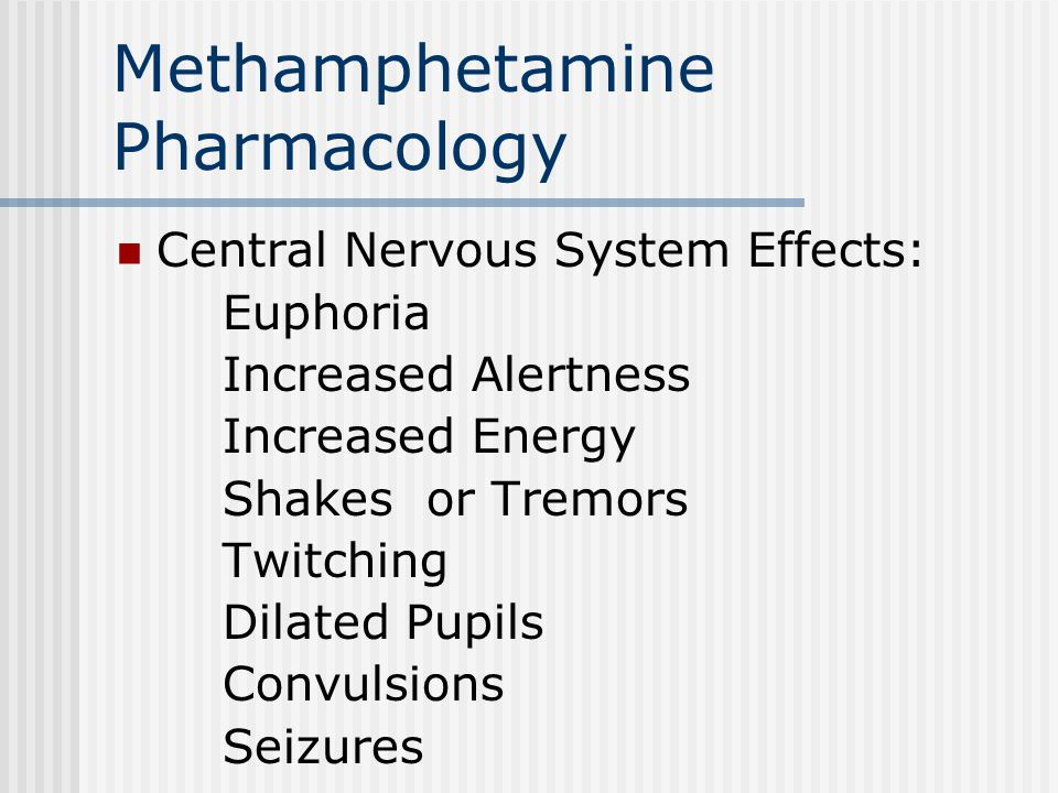 Central Nervous System Effects: Euphoria Increased Alertness Increased Energy Shakes or Tremors Twitching Dilated Pupils Convulsions Seizures
