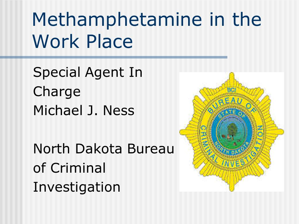 Methamphetamine in the Work Place Special Agent In Charge Michael J.