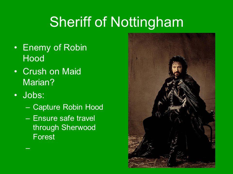 Sheriff of Nottingham Enemy of Robin Hood Crush on Maid Marian? Jobs: –Capture Robin Hood –Ensure safe travel through Sherwood Forest –