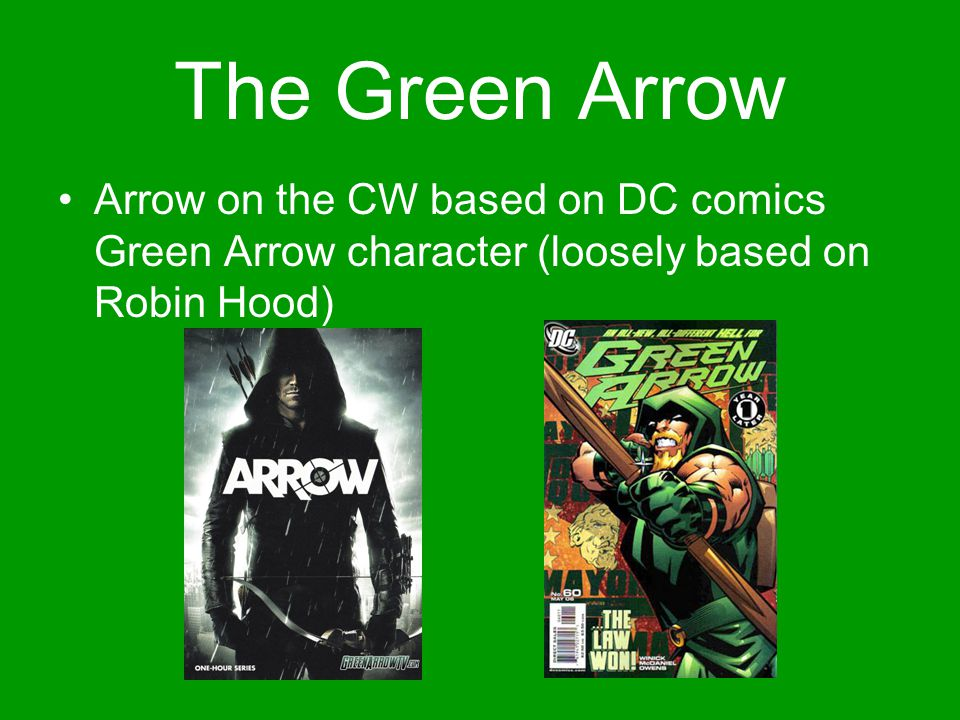 The Green Arrow Arrow on the CW based on DC comics Green Arrow character (loosely based on Robin Hood)