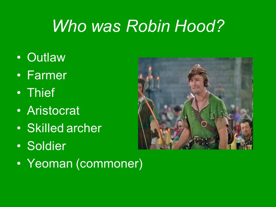 Who was Robin Hood? Outlaw Farmer Thief Aristocrat Skilled archer Soldier Yeoman (commoner)
