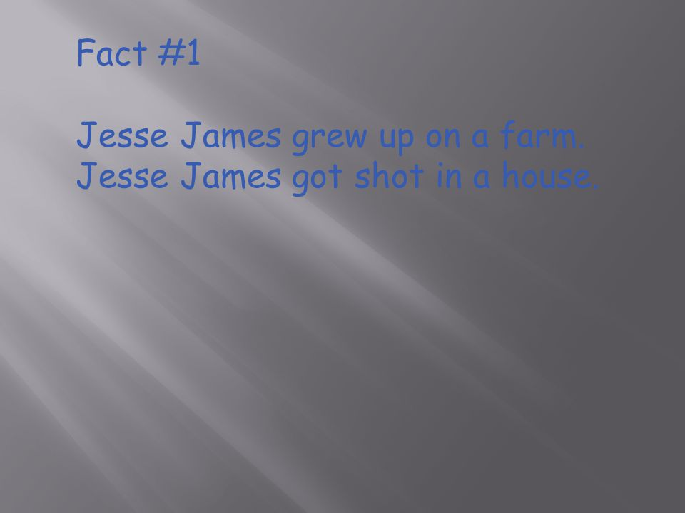 Fact #2 Jesse James he was the third of four children born to Robert and Zerelda Cole James, both Kentucky native's.