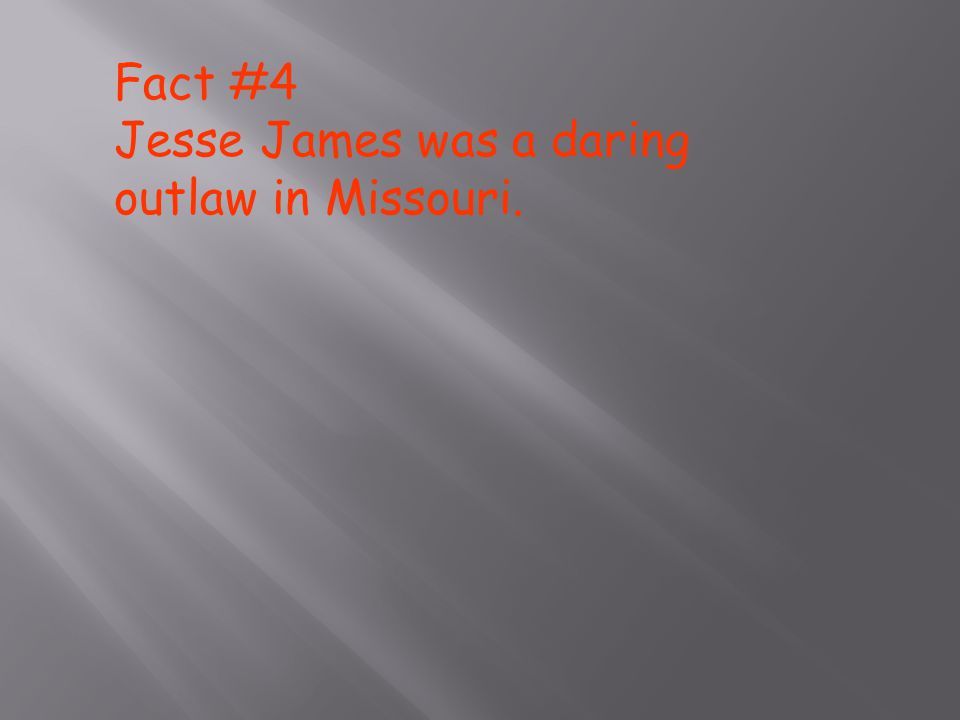 Fact #5 By 1881 the outlaw who leaped aboard the train in a small depot outsides.
