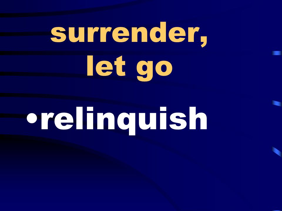 surrender, let go relinquish