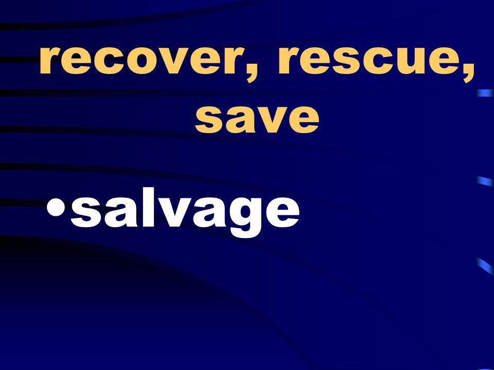 recover, rescue, save salvage
