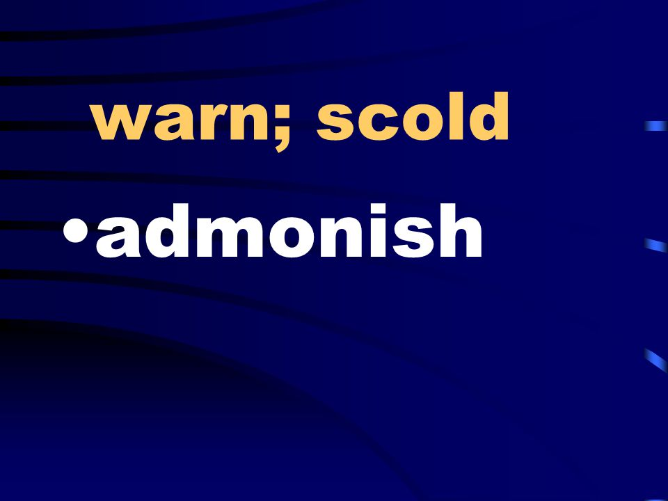 warn; scold admonish