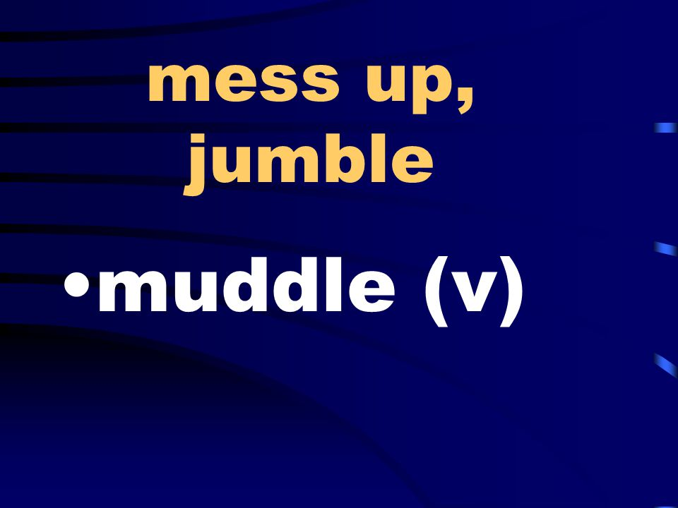 mess up, jumble muddle (v)