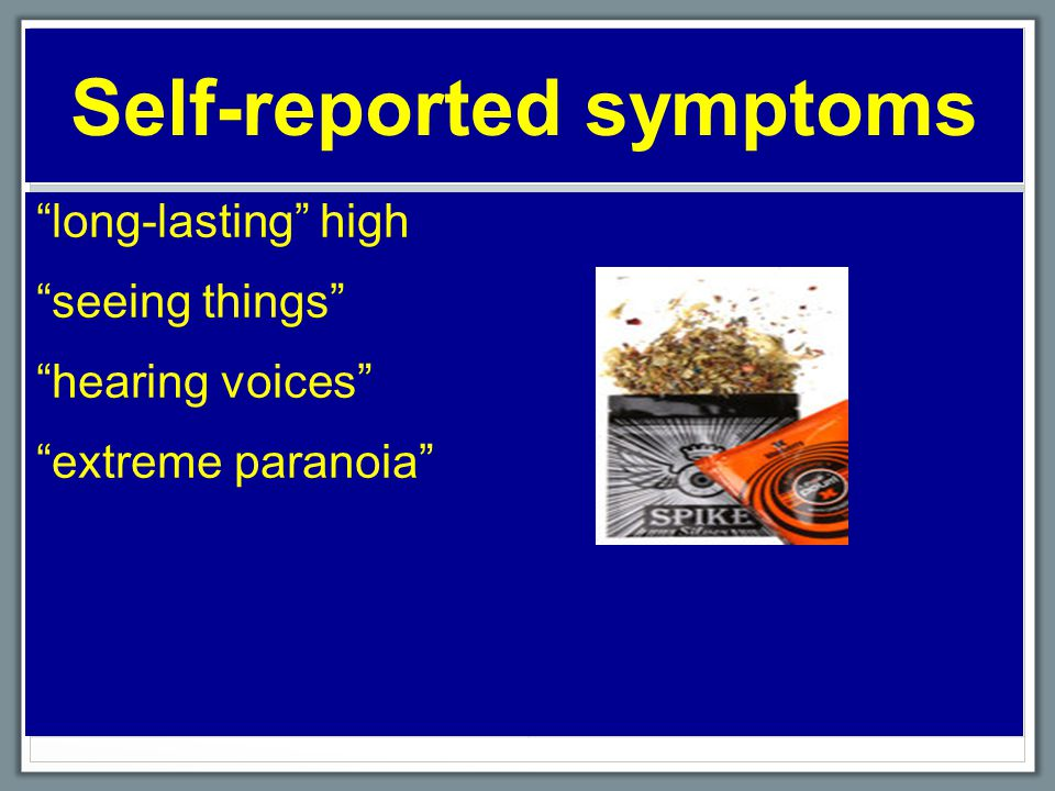Self-reported symptoms long-lasting high seeing things hearing voices extreme paranoia