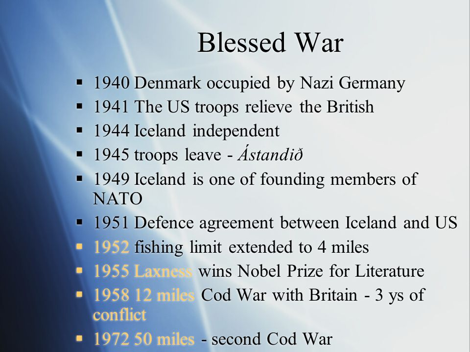 Blessed War  1940 Denmark occupied by Nazi Germany  1941 The US troops relieve the British  1944 Iceland independent  1945 troops leave - Ástandið