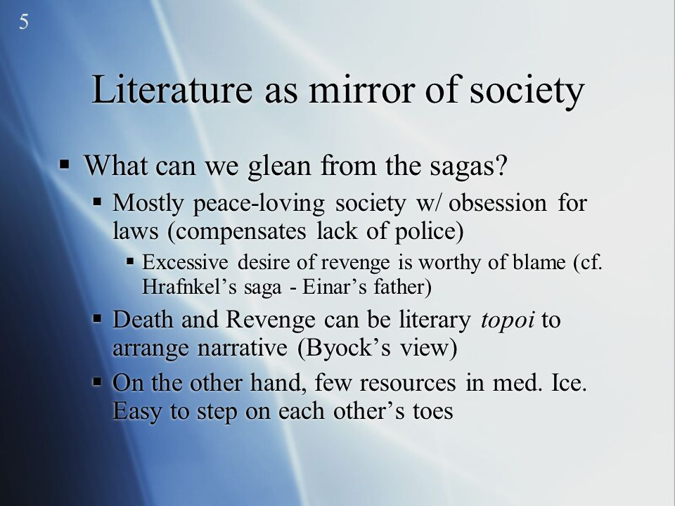 Literature as mirror of society  What can we glean from the sagas?  Mostly peace-loving society w/ obsession for laws (compensates lack of police) 