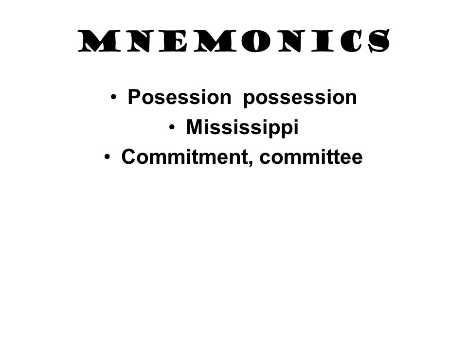 MNEMONICS Posession possession Mississippi Commitment, committee