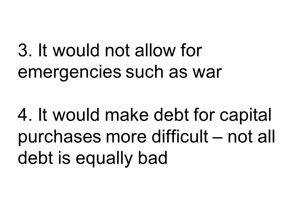 3. It would not allow for emergencies such as war 4.