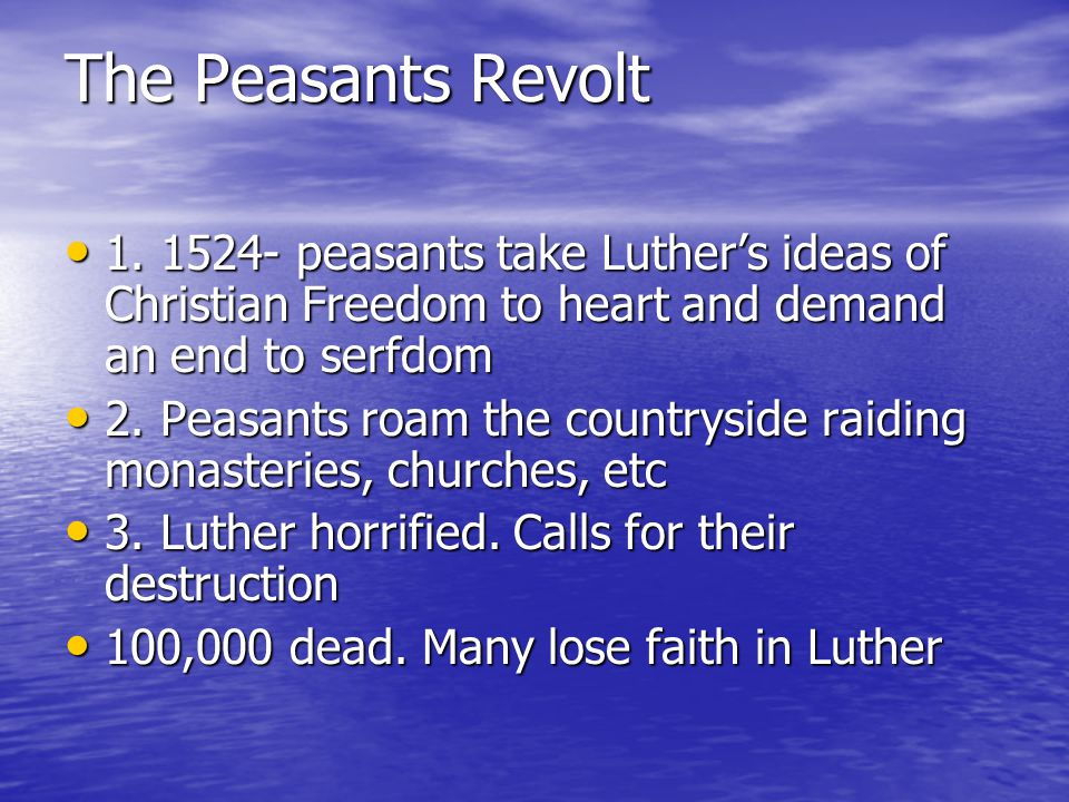 The Peasants Revolt 1. 1524- peasants take Luther's ideas of Christian Freedom to heart and demand an end to serfdom 1. 1524- peasants take Luther's i