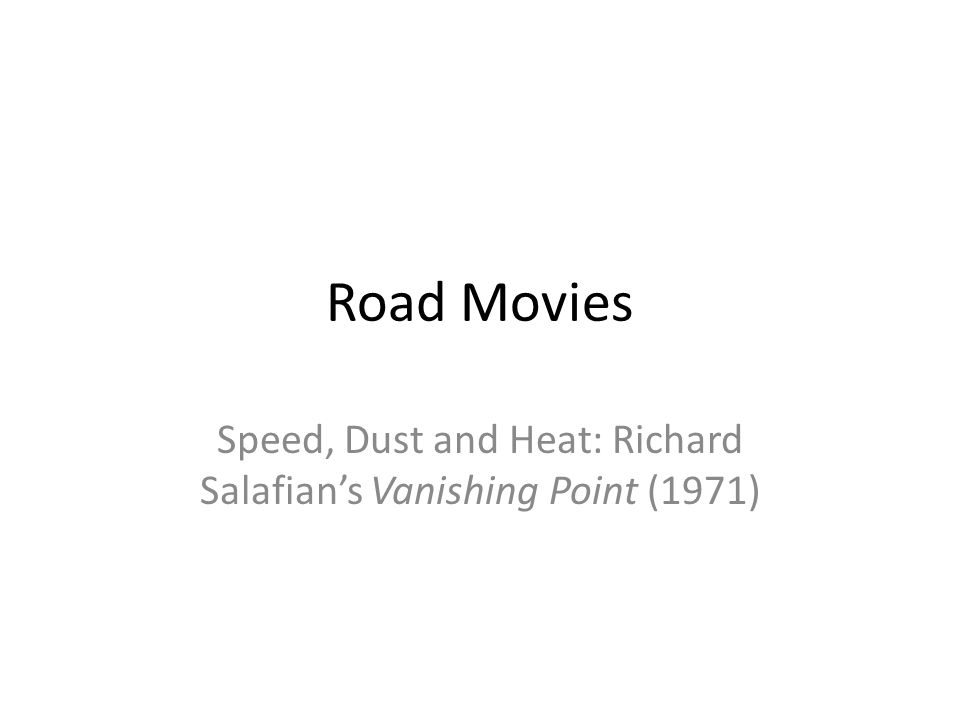 Road Movies Speed, Dust and Heat: Richard Salafian's Vanishing Point (1971)