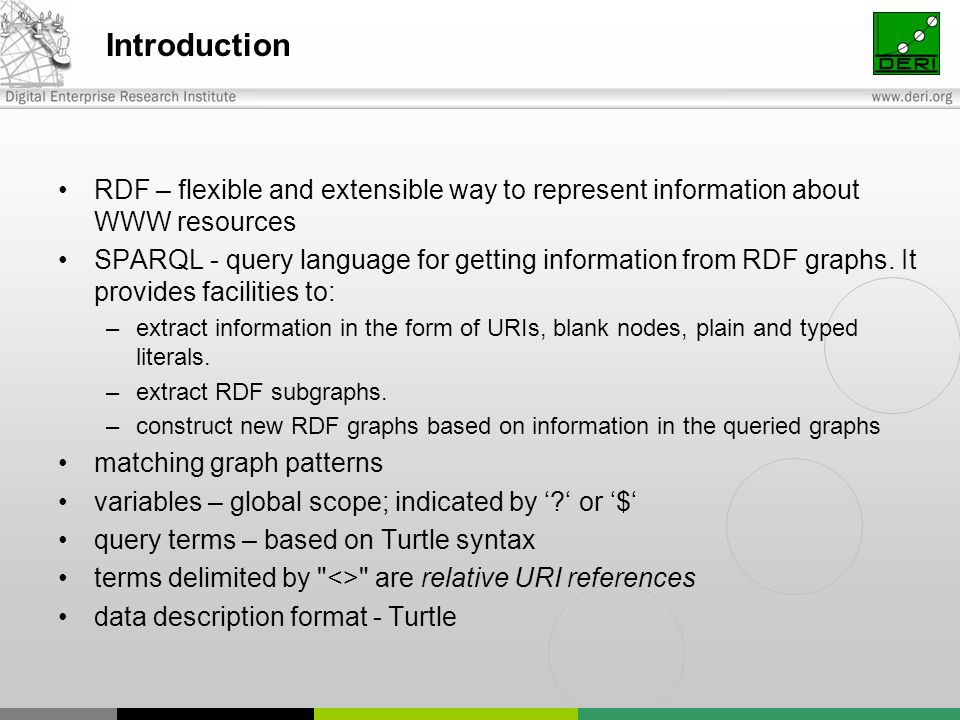 Introduction RDF – flexible and extensible way to represent information about WWW resources SPARQL - query language for getting information from RDF graphs.