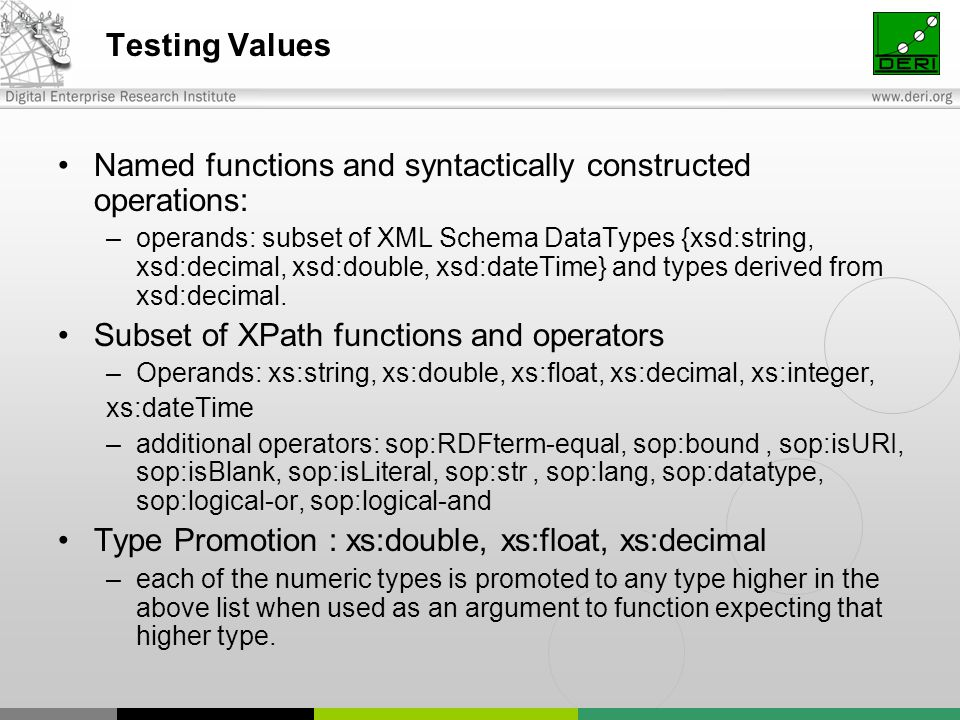 Testing Values Named functions and syntactically constructed operations: –operands: subset of XML Schema DataTypes {xsd:string, xsd:decimal, xsd:doubl