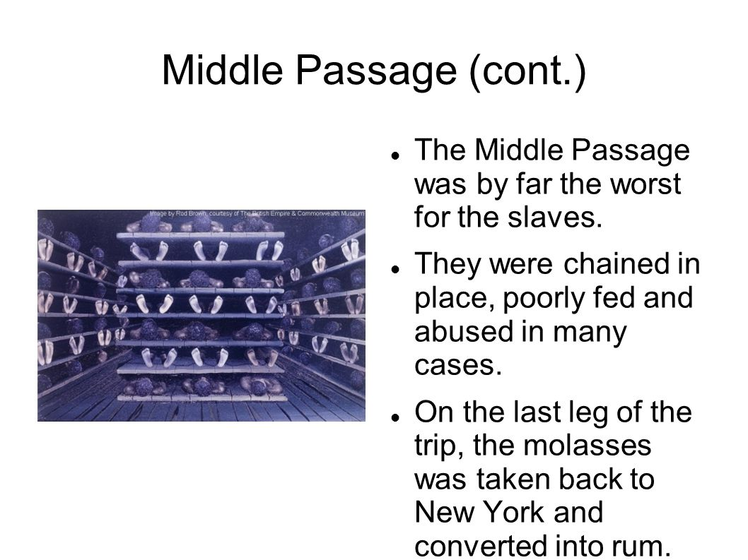 Middle Passage (cont.) The Middle Passage was by far the worst for the slaves.