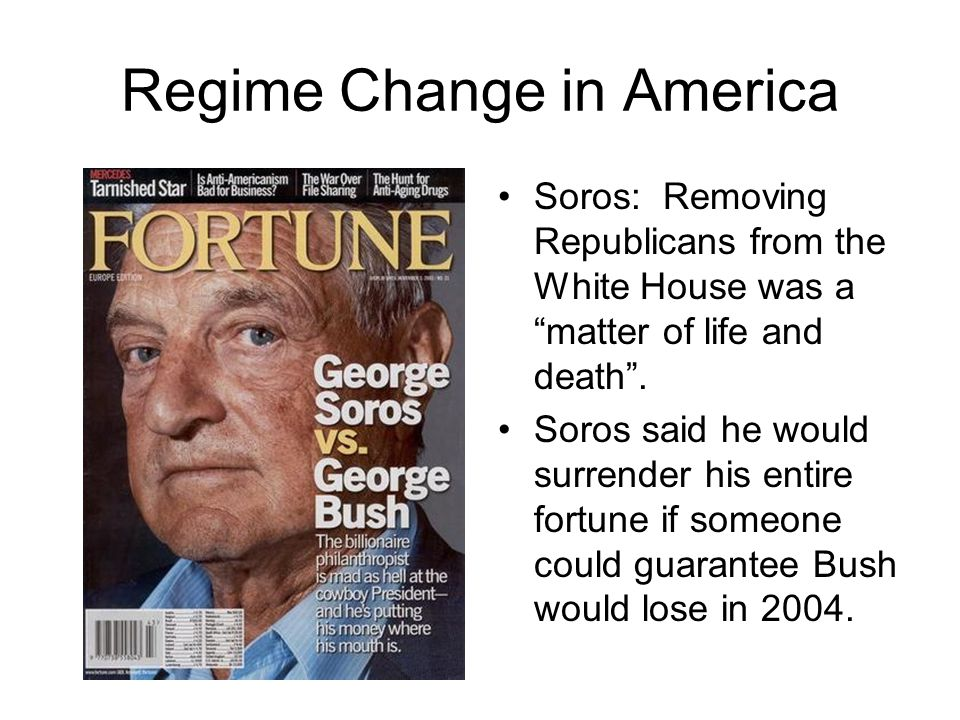 Regime Change in America Soros: Removing Republicans from the White House was a matter of life and death .