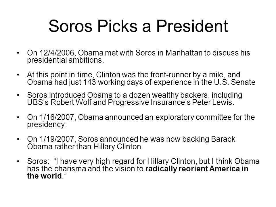Soros Picks a President On 12/4/2006, Obama met with Soros in Manhattan to discuss his presidential ambitions.