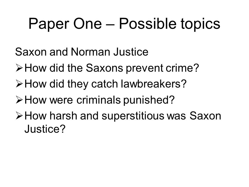 Paper One – Possible topics Saxon and Norman Justice  How did the Saxons prevent crime.