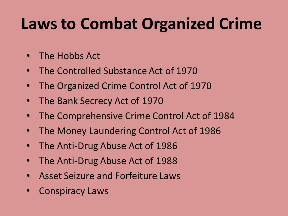 The Hobbs Act The Controlled Substance Act of 1970 The Organized Crime Control Act of 1970 The Bank Secrecy Act of 1970 The Comprehensive Crime Contro