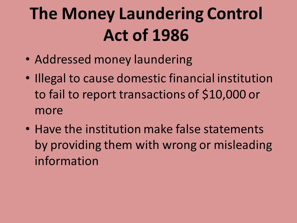 Addressed money laundering Illegal to cause domestic financial institution to fail to report transactions of $10,000 or more Have the institution make