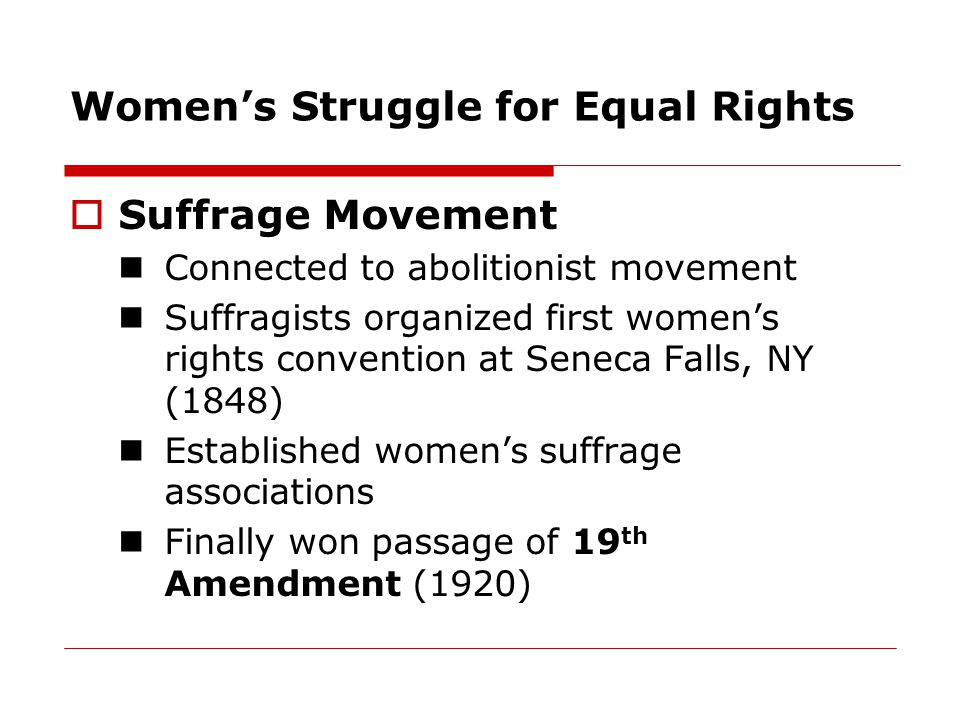 Women's Struggle for Equal Rights  Suffrage Movement Connected to abolitionist movement Suffragists organized first women's rights convention at Sene