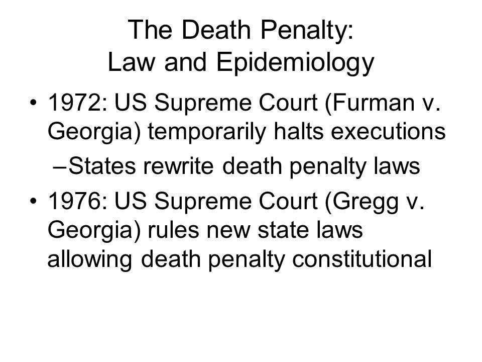 The Death Penalty: Law and Epidemiology 1972: US Supreme Court (Furman v.