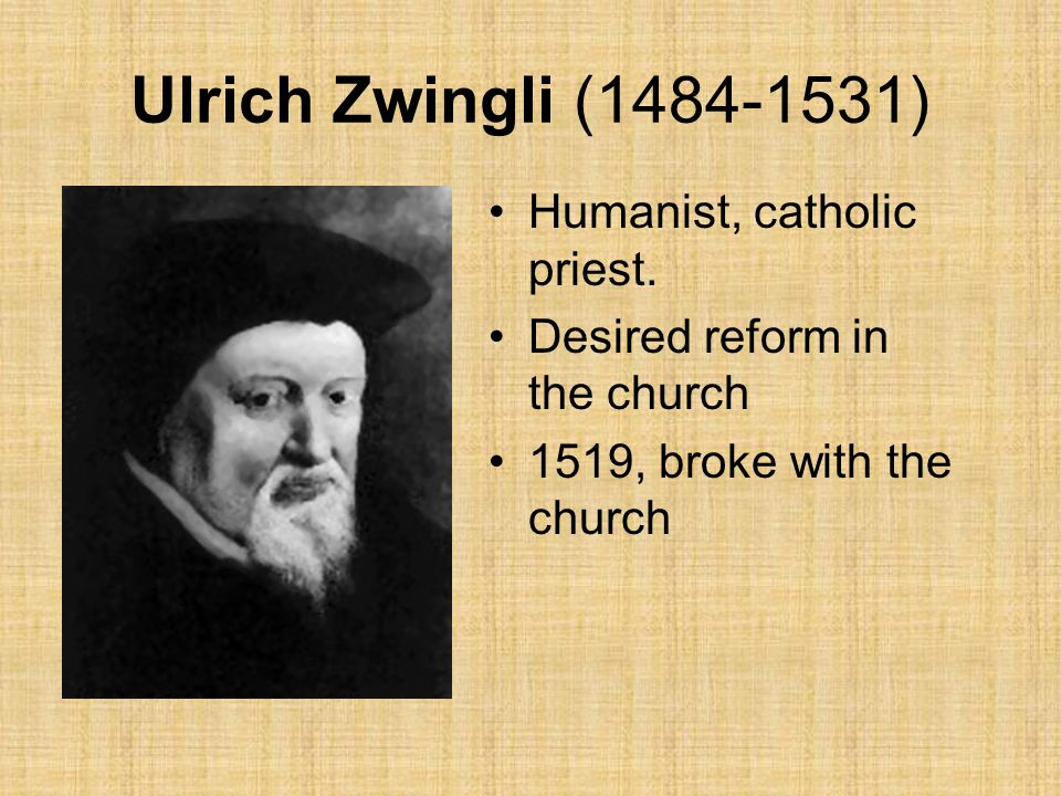 Ulrich Zwingli (1484-1531) Humanist, catholic priest.