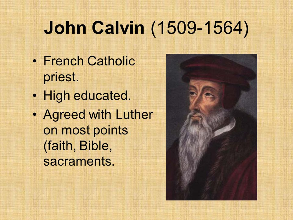 John Calvin (1509-1564) French Catholic priest. High educated.