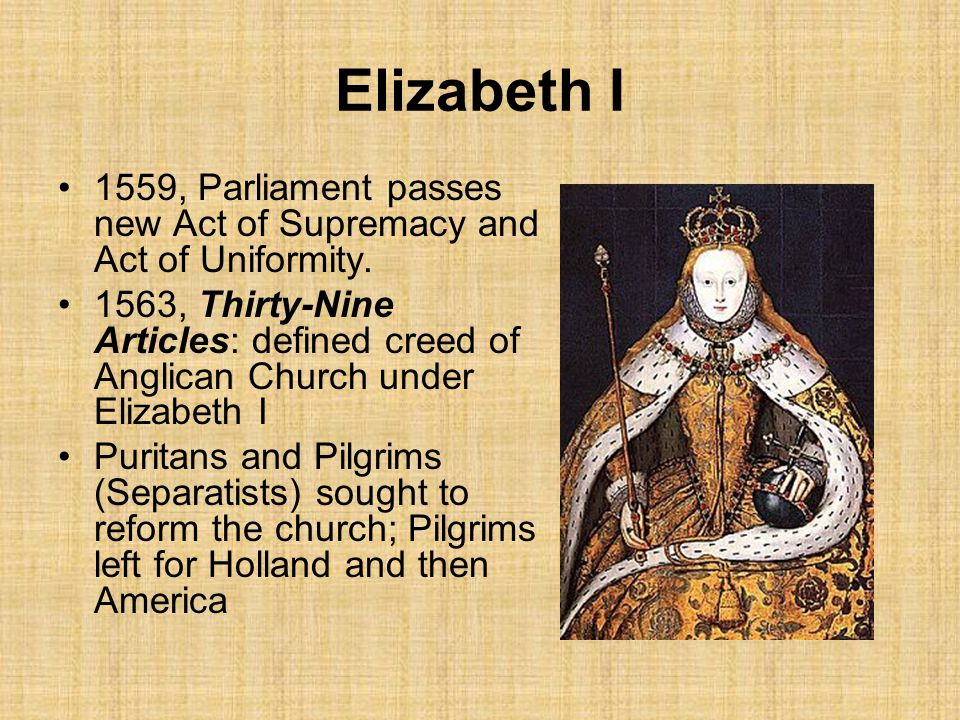 Elizabeth I 1559, Parliament passes new Act of Supremacy and Act of Uniformity.