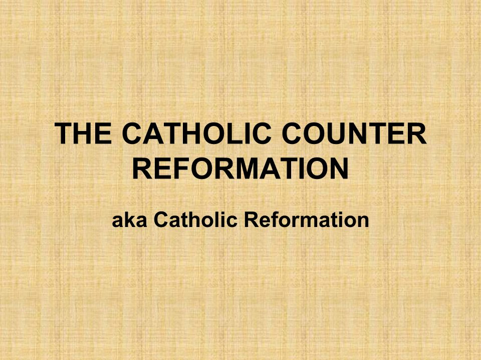 THE CATHOLIC COUNTER REFORMATION aka Catholic Reformation