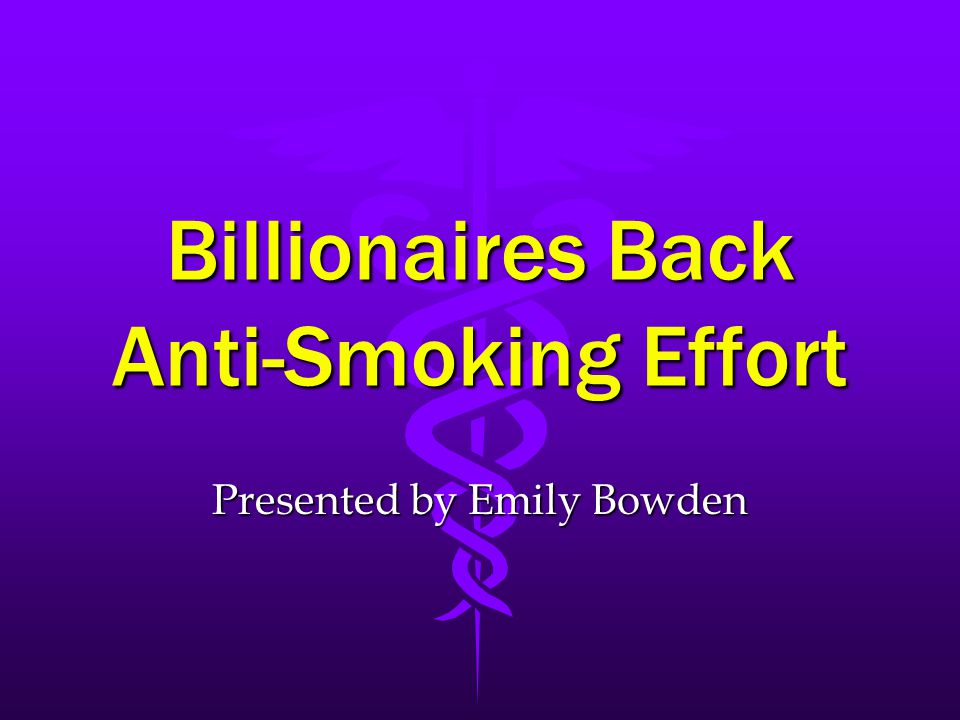 Billionaires Back Anti-Smoking Effort Presented by Emily Bowden
