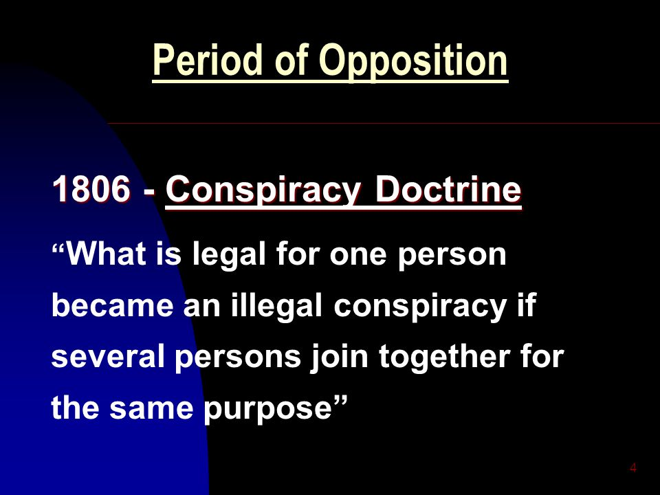 5 Period of Opposition 1842- Conspiracy Doctrine Revisited A Conspiracy cannot be prosecuted unless either its aims or its methods are illegal in themselves
