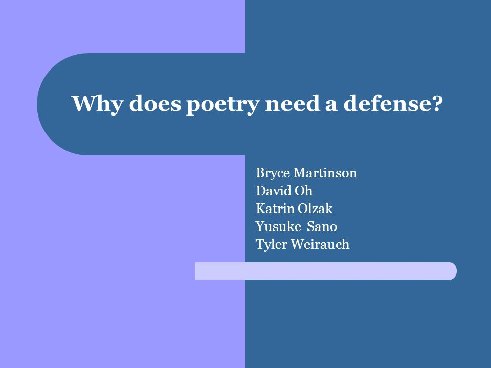 Why does poetry need a defense? Bryce Martinson David Oh Katrin Olzak Yusuke Sano Tyler Weirauch