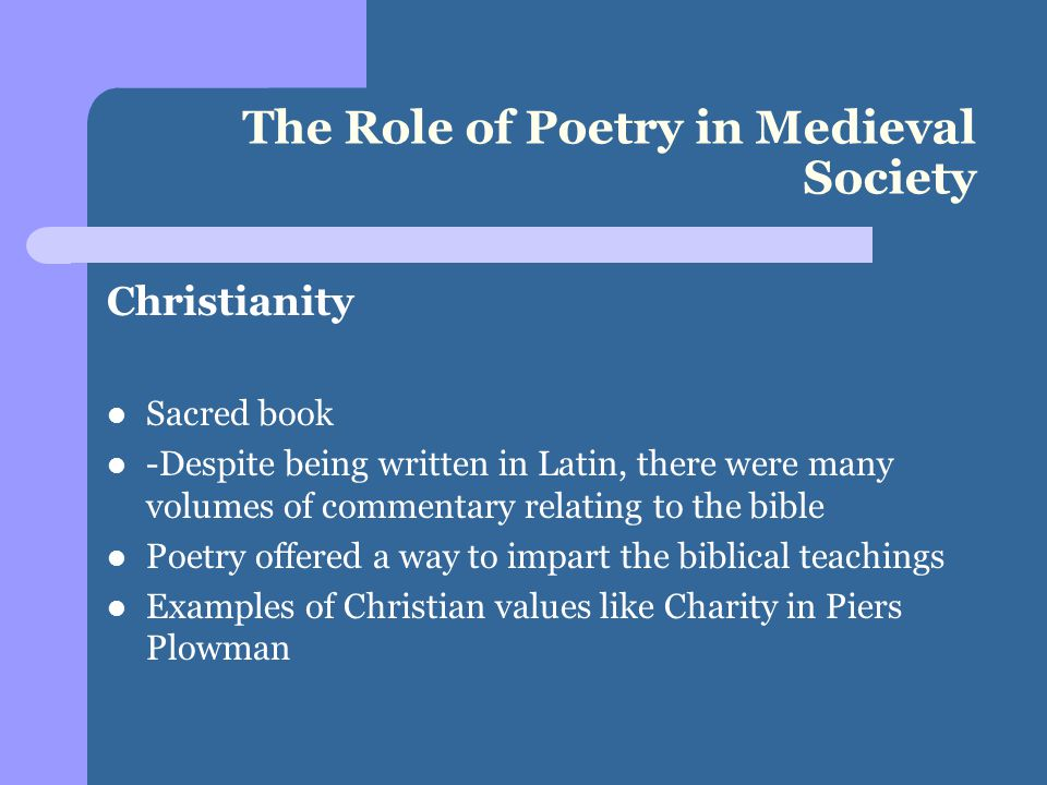 The Role of Poetry in Medieval Society Christianity Sacred book -Despite being written in Latin, there were many volumes of commentary relating to the