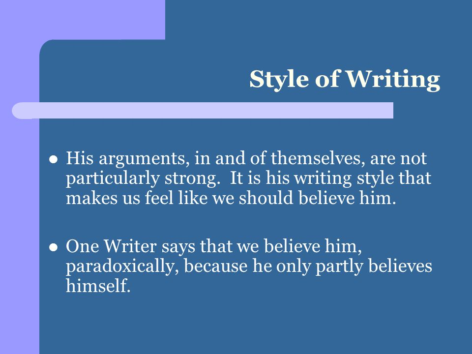 Style of Writing His arguments, in and of themselves, are not particularly strong.