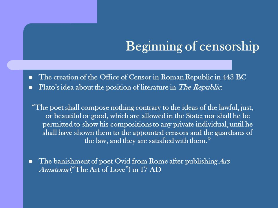 Beginning of censorship The creation of the Office of Censor in Roman Republic in 443 BC Plato's idea about the position of literature in The Republic