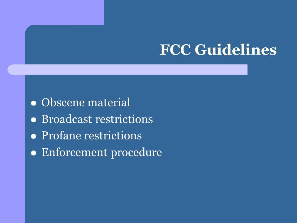 FCC Guidelines Obscene material Broadcast restrictions Profane restrictions Enforcement procedure