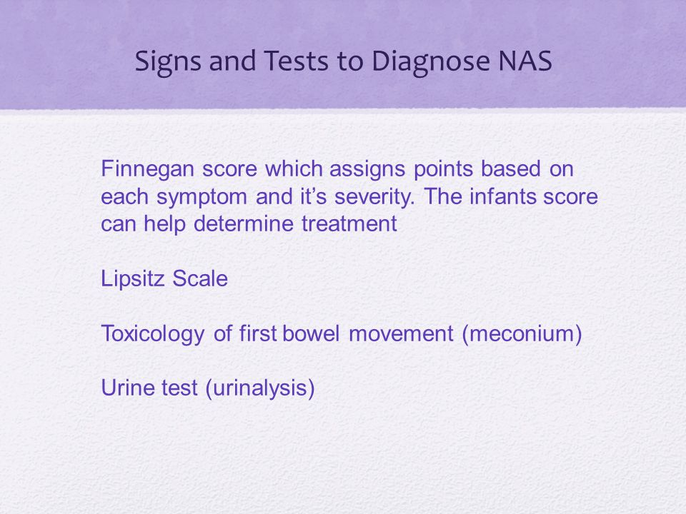 Signs and Tests to Diagnose NAS Finnegan score which assigns points based on each symptom and it's severity.