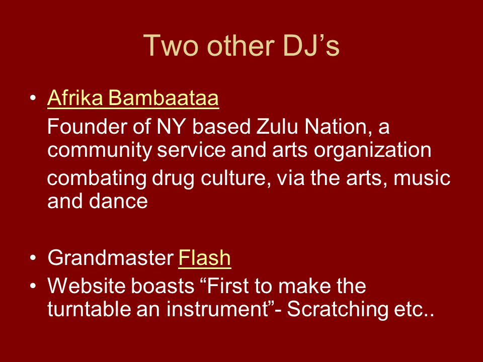 Two other DJ's Afrika Bambaataa Founder of NY based Zulu Nation, a community service and arts organization combating drug culture, via the arts, music