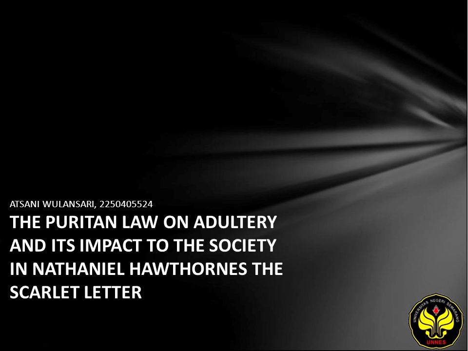 ATSANI WULANSARI, 2250405524 THE PURITAN LAW ON ADULTERY AND ITS IMPACT TO THE SOCIETY IN NATHANIEL HAWTHORNES THE SCARLET LETTER