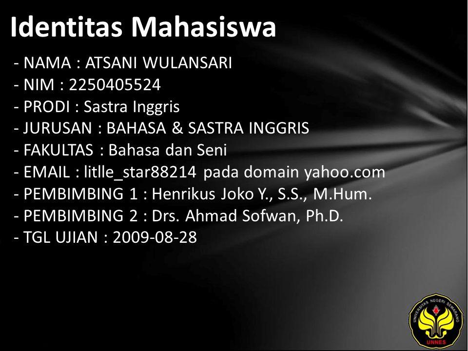 Identitas Mahasiswa - NAMA : ATSANI WULANSARI - NIM : 2250405524 - PRODI : Sastra Inggris - JURUSAN : BAHASA & SASTRA INGGRIS - FAKULTAS : Bahasa dan Seni - EMAIL : litlle_star88214 pada domain yahoo.com - PEMBIMBING 1 : Henrikus Joko Y., S.S., M.Hum.