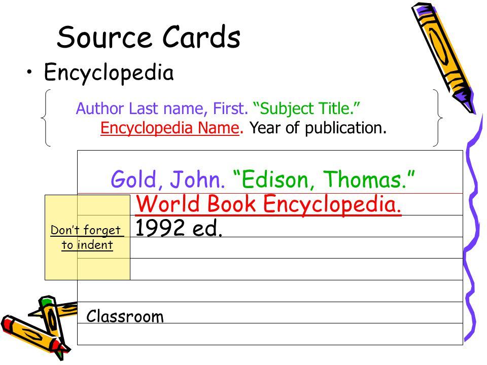"Source Cards Encyclopedia Author Last name, First. ""Subject Title."" Encyclopedia Name. Year of publication. Gold, John. ""Edison, Thomas."" World Book E"