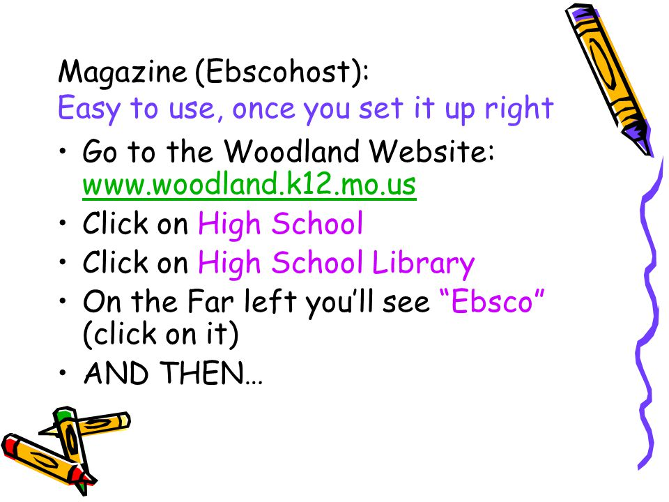 Magazine (Ebscohost): Easy to use, once you set it up right Go to the Woodland Website: www.woodland.k12.mo.us www.woodland.k12.mo.us Click on High Sc