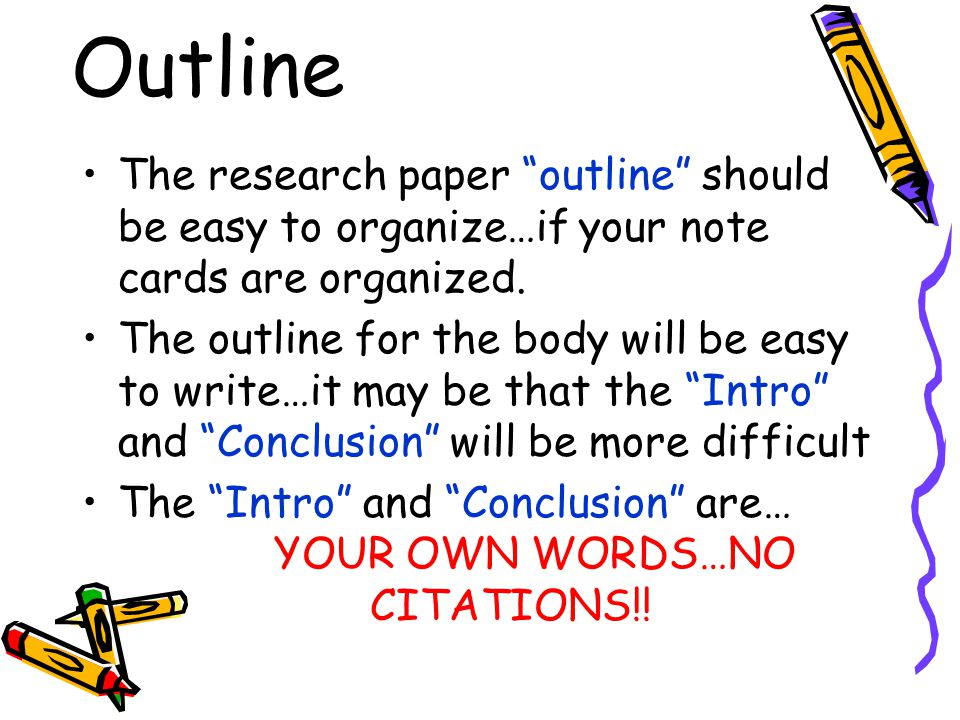 """Outline The research paper """"outline"""" should be easy to organize…if your note cards are organized. The outline for the body will be easy to write…it ma"""