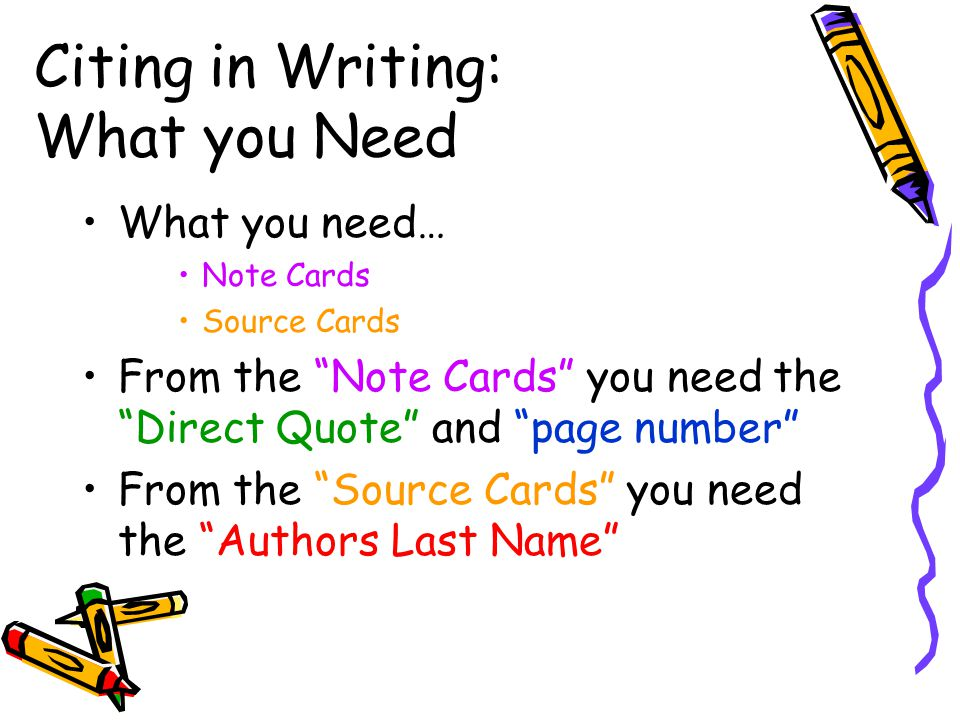 """Citing in Writing: What you Need What you need… Note Cards Source Cards From the """"Note Cards"""" you need the """"Direct Quote"""" and """"page number"""" From the """""""