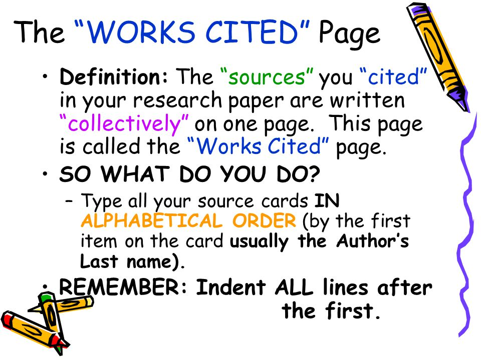 """The """"WORKS CITED"""" Page Definition: The """"sources"""" you """"cited"""" in your research paper are written """"collectively"""" on one page. This page is called the """"W"""