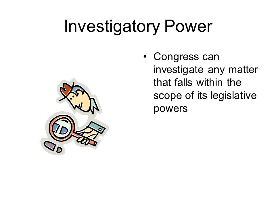Investigatory Power Congress can investigate any matter that falls within the scope of its legislative powers