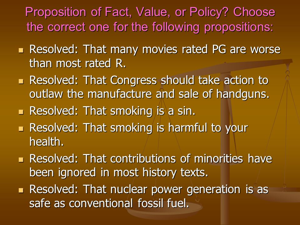 Proposition of Fact, Value, or Policy.